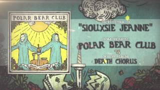 Polar Bear Club - Siouxsie Jeanne