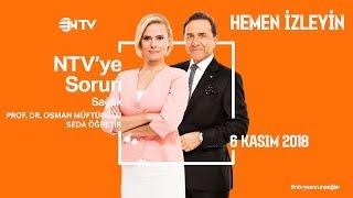 Osman Müftüoğlu ile NTV'ye Sorun 6 Kasım 2018