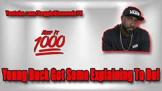 Young Buck Got Some Explaining To Do! | Keep It 1000