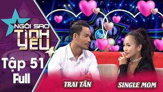 Ngôi Sao Tình Yêu 51: Bất ngờ ông chủ TRAI TÂN từ chối gái TRẺ để yêu SINGLEMOM
