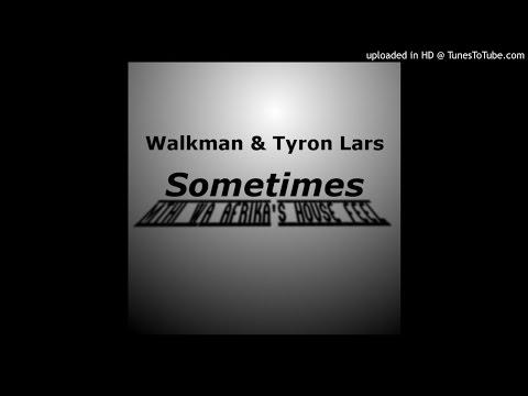 Walkman & Tyron Lars - Sometimes (Mthi Wa Afrika's House Feel)