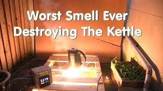 The Worst Smell Ever - Destroying The Kettle