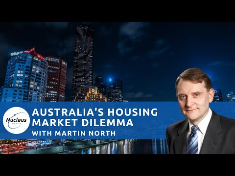 Australia's Housing Market Dilemma With Martin North | Nucleus Investment Insights