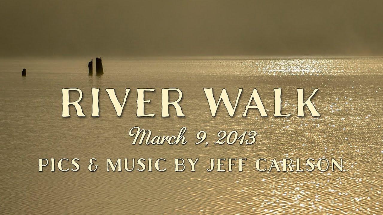 River Walk March 9, 2013 (Redux)