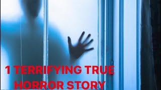 1 True Scary Horror Story