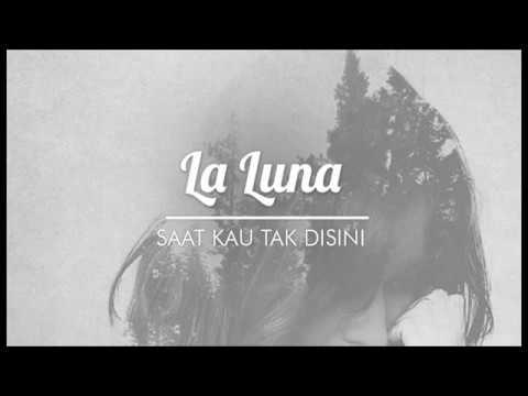 La Luna - Saat kau tak disini