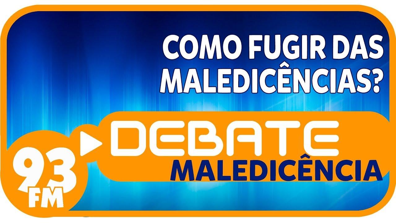 Maledicência - Como fugir das maledicências? - Debate 93 - 24/07/2017
