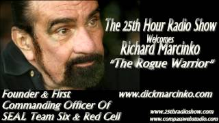 "Richard Marcinko - Founder Navy SEAL Teams One & Six - The Rogue Warrior - ""The 25h Hour Radio Show"""