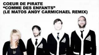 Coeur De Pirate Comme Des Enfants Le Matos Andy Carmichael Remix
