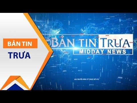 Bản tin trưa ngày 09/05/2017 | VTC1