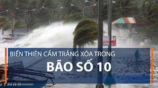 Biển Thiên Cầm trắng xóa trong bão số 10 | VTC1