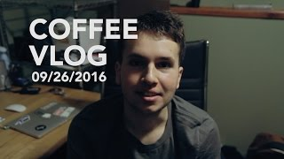 09/26/2016 - COFFEE VLOG