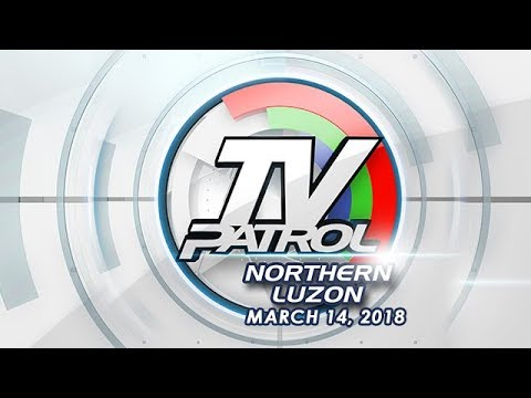 TV Patrol Northern Luzon - Mar 14, 2018