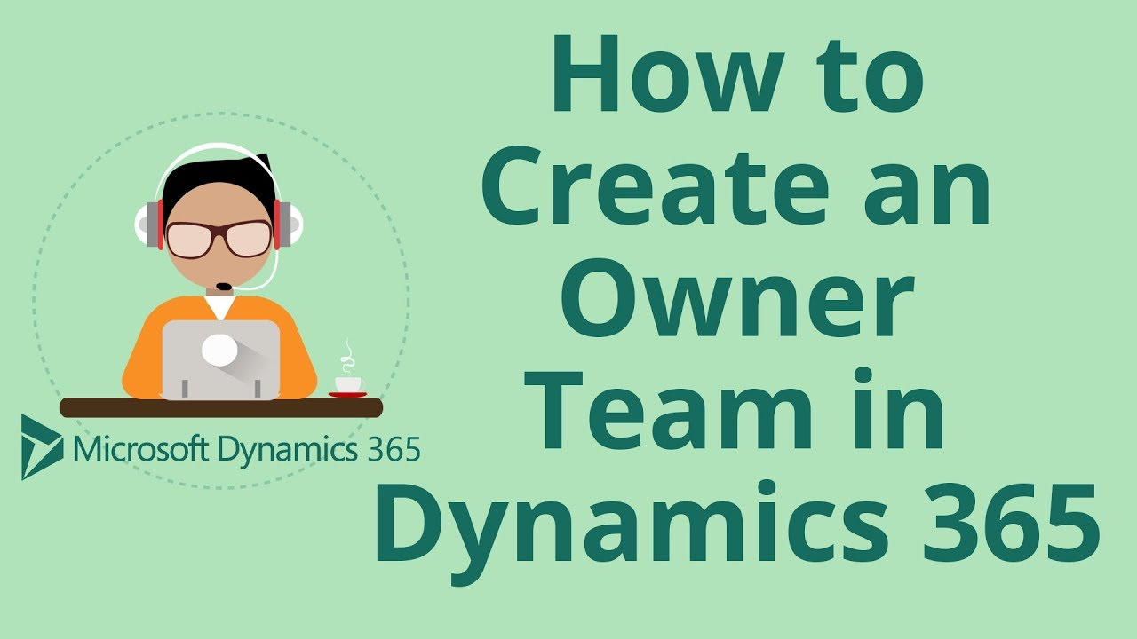 How to Create an Owner Team in Microsoft Dynamics 365 for