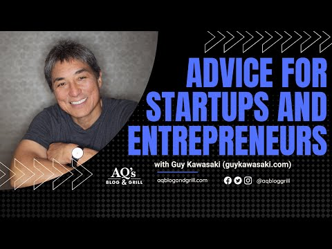 Guy Kawasaki | Part 1 Advice for Startups and Entrepreneurs | AQ's Blog & Grill