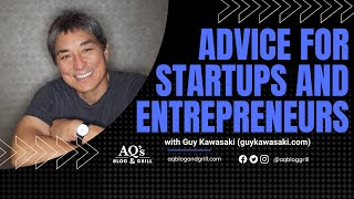 Guy Kawasaki | Part 1 Advice for Startups and Entrepreneurs | AQ