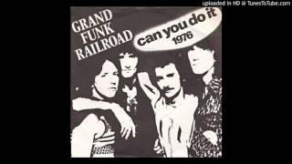 Watch Grand Funk Railroad Can You Do It 1976 Digital Remaster video