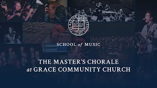 The Master's Chorale at Grace Community Church