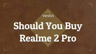 Realme 2 Pro Review: Camera, Battery, Display - Best Budget Smartphone Under 15000