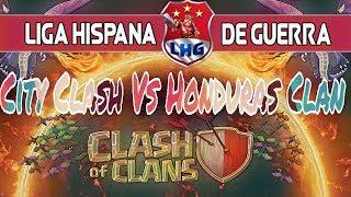 HONDURAS CLAN vs CITY CLASH / GUERRAS DE LA LHG / CLASH OF CLANS