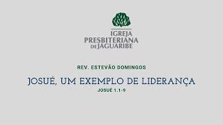 Josué, um exemplo de liderança | Js 1.1-9 | Rev. Estevão Domingos (IPJaguaribe)
