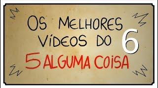 OS MELHORES VÍDEOS DO 5 ALGUMA COISA 06