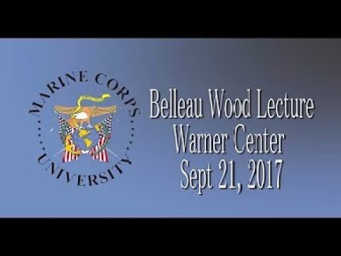 MCU Belleau Wood Lecture Series (Lecture 1) / The Rise Of The Modern Marine Corps In WW I