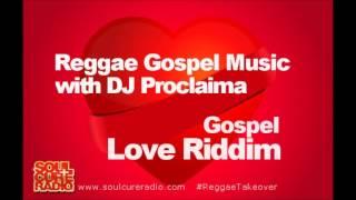 JAMAICAN GOSPEL REGGAE - GOSPEL LOVE RIDDIM -  DJ PROCLAIMA GOSPEL REGGAE TAKEOVER