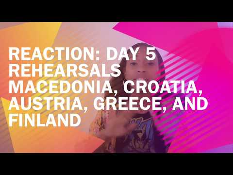 Eurovision REACTION: DAY 5 REHEARSALS Macedonia, Croatia, Austria, Greece, and Finland