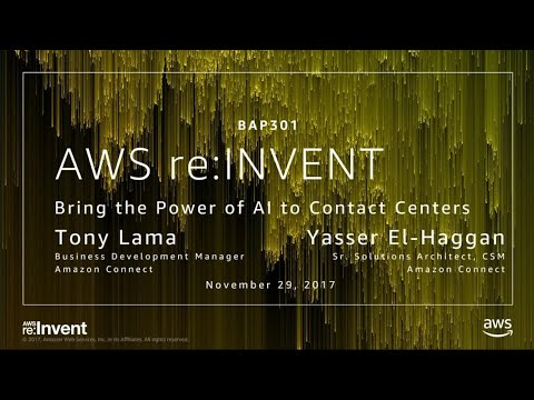 AWS re:Invent 2017: Bring the Power of AI to Contact Centers (BAP301)