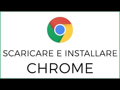 Come Scaricare Ed Installare Google Chrome