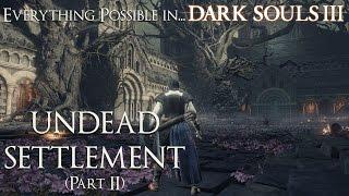 Dark Souls 3 Walkthrough - Everything possible in... Undead Settlement (Part 2)