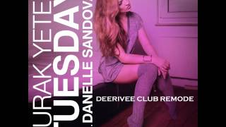 Burak Yeter Ft. Danelle Sandoval Tuesday DeeRiVee Club Remode.mp3