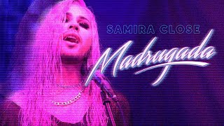 SAMIRA CLOSE MADRUGADA CLIPE OFICIAL