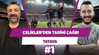 Fenerbahçeli futbolculara tarihi çağrı... | Serdar Ali Çelikler & Berkay Tokgöz | TATAVA #1