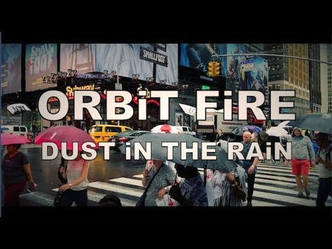 ORBiT FiRE dust in the rain (music video)