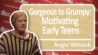 Gorgeous to Grumpy: Motivating Early Teens