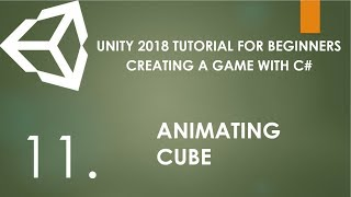 Unity 2018 Tutorial For Beginners - 11. Creating A Simple Game with C# - Animating Cube