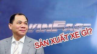 VINFAST - Nhà máy ô tô VINFAST của tỷ phú Phạm Nhật Vượng sẽ sản xuất xe gì? #VINGROUP