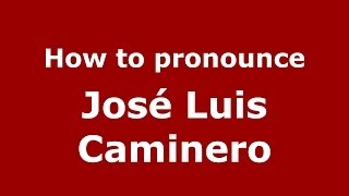 How to pronounce José Luis Caminero (Spanish/Spain) - PronounceNames.com