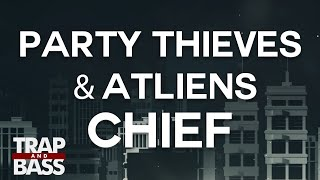 Party Thieves & ATLiens - Chief [PREMIERE]