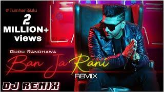 Ban Ja Tu Meri Rani ( Guru Randhawa) New Song 💞 Dj Hard Bass Remix Song