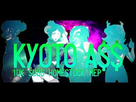 KYOTO A$$ | Homestuck MEP [MEP #32] THANKS FOR 10K!