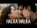 Halka Halka - Raees  Shah Rukh Khan & Mahira Khan  Ram Sampath  Sonu Nigam & Shreya Ghoshal