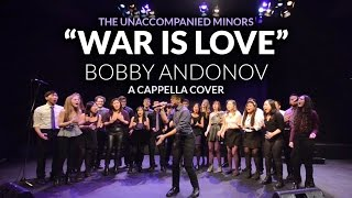 War Is Love (Bobby Andonov)  - The Unaccompanied Minors A Cappella Cover