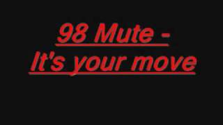 Watch 98 Mute Its Your Move video