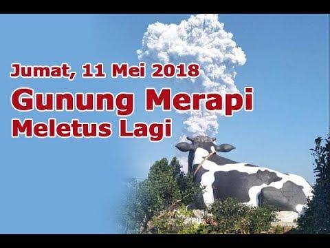 Detik-Detik Gunung Merapi Meletus Keluar Wedus Gembel Jumat, 11 Mei 2018