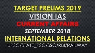VISION IAS CURRENT AFFAIRS SEPTEMBER 2018 (INTERNATIONAL RELATIONS ):UPSC/SSC/STATE_PSC/RBI/RAILWAY