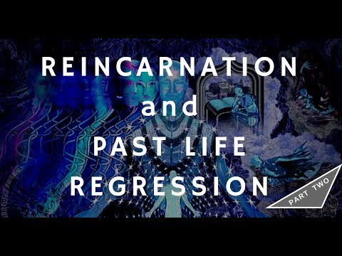 Reincarnation and Past Life Regression (PART TWO)