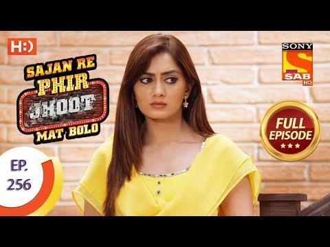 Sajan Re Phir Jhoot Mat Bolo - Ep 256 - Full Episode - 21st May, 2018